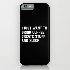 I+just+want+to+drink+coffee+create+stuff+and+sleep+iPhone+&+iPod+Case+by+WORDS+BRAND™+-+$35.00