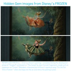 "Frozen Hidden Gem: REPURPOSED PAINTING – Artist Lisa Keene's painting—completed during the development phase of ""Tangled"" and based on ""The Swing"" by Jean-Honoré Fragonard—made such an impression on ""Frozen"" filmmakers, it became part of Anna's signature song, ""For the First Time in Forever,"" when she leaps into the air and mimics the painting's pose."