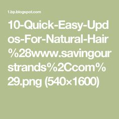 10-Quick-Easy-Updos-For-Natural-Hair%28www.savingourstrands%2Ccom%29.png (540×1600)