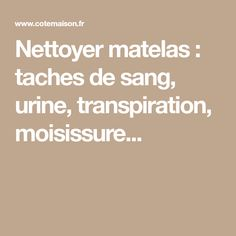 Nettoyer matelas : taches de sang, urine, transpiration, moisissure... Cleaning, Fashion Trends, Tips And Tricks, Mattress Cleaning, Mildew Stains, Home Cleaning, Trendy Fashion