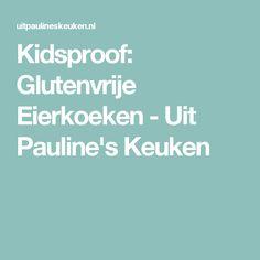 Kidsproof: Glutenvrije Eierkoeken - Uit Pauline's Keuken