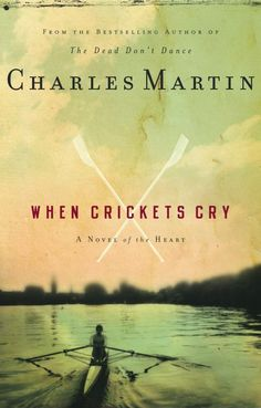 When Crickets Cry - A Novel by Author Charles Martin Rec by Roxanne.  Add to list.  Rox likes all of his books