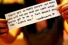 """There are so many people out there who will tell you that you can't. What you've got to do is turn around and say """"watch me""""    Sẽ có rất nhiều người ở ngoài kia nói với bạn rằng bạn không thể làm được.   Bạn chỉ việc quay người lại và nói """"Hãy nhìn tôi mà xem nè""""."""