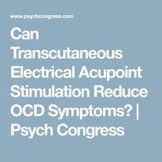 Can Transcutaneous Electrical Acupoint Stimulation Reduce OCD Symptoms? | Psych Congress