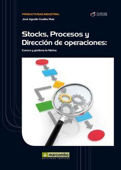 Título: Stocks, procesos y dirección de operaciones: conoce y gestiona tu fábrica / Autor:Cruelles Ruiz, José Agustín / Año: 2013 / Código: 658.5P/C92/S
