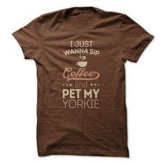 Sip Coffee and Pet My Yorkie T-Shirts, Hoodies, Sweatshirts, Tee Shirts (21$ ==► Shopping Now!)