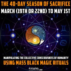 The 40-Day Season of Sacrifice: March (19th or 22nd) to May 1st | Manipulating the Collective Consciousness of Humanity Using Mass Black Magic Rituals