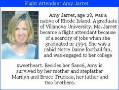 Amy N. Jarret- 28, was on the flight crew of United# 175. She went to Villanova, becoming a flight attendant largely due to a scarity of jobs when she graduate. She was engaged to her college sweetheart. #Project2996