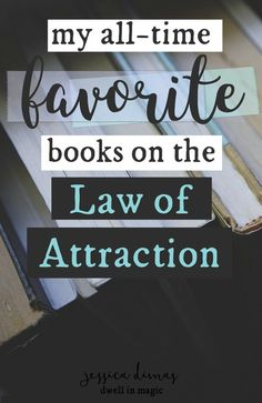 These are my ALL-TIME favorite books on the law of attraction. Tried tested and true.