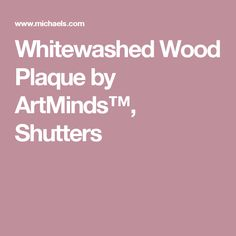 Whitewashed Wood Plaque by ArtMinds™, Shutters