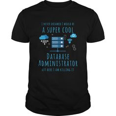 Database Administrator T shirt I never dreamed I would be a super cool T-Shirts, Hoodies. Check Price Now ==► https://www.sunfrog.com/Jobs/Database-Administrator-T-shirt--I-never-dreamed-I-would-be-a-super-cool-Black-Guys.html?id=41382