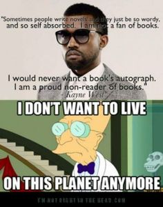 Kanye saying he's a non-reader is like Dolores Umbridge saying she's not a fan of Dumbledore's Army. We don't want you on our side anyway!