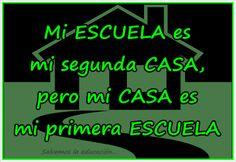 Mi escuela es mi segunda casa, pero mi casa es mi primera escuela.