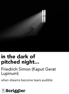 in the dark of pitched night... by Friedrich Simon (Kaput Gerat Lupinum) https://scriggler.com/detailPost/story/32522