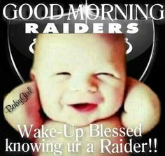 GOOD MORNING RAIDERS, Wake-Up Blessed knowing ur a Raider!!