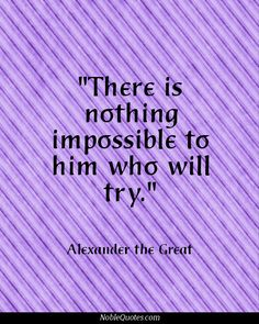 There is nothing impossible to him who will try. -Alexander the Great. Guys don't forget to repin my image and follow me here at pinterest. Thank you. #nilsvesk
