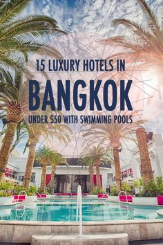 A selection of luxury hotels under $50 USD in Bangkok with swimming pools, gyms and spas!