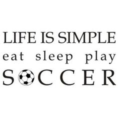 Alphabet Garden Designs Life is Simple-Soccer Wall Decal Size: H x W, Colour of Graphic: Terracotta/Spice Soccer Memes, Football Quotes, Soccer Sayings, Motivational Soccer Quotes, Funny Soccer, Shirt Sayings, Messi Gif, Soccer Motivation, Motivation Quotes