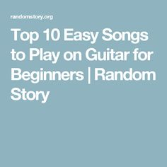Top 10 Easy Songs to Play on Guitar for Beginners | Random Story