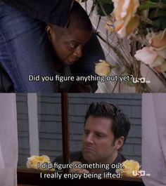 Psych - was this an Andy Berman line because he likes to be lifted too?