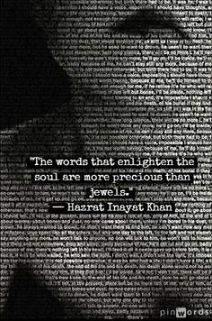 """""""The words that enlighten the soul are more precious than jewels."""" ~Hazrat Inayat Khan ..*"""