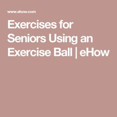 Exercises for Seniors Using an Exercise Ball   eHow