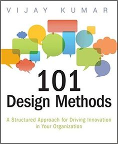 101 Design Methods: A Structured Approach for Driving Innovation in Your Organization: Amazon.de: Vijay Kumar: Fremdsprachige Bücher