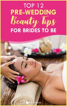 Pre Bridal Tips: Top 12 Pre Wedding Beauty Tips For Brides To Be #beauty #tips
