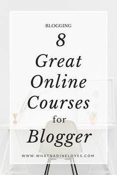 8 Great online courses for blogger - Blogging tips // www.whatnadineloves.com // How to improve your blog.