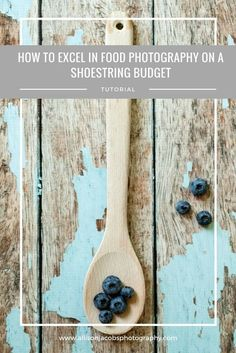 How to Excel in Food Photography on a Shoestring Budget