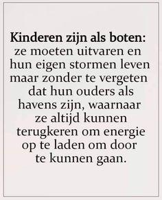 Niet iedereen heeft die haven...gelukkig geef ik mijn kind wel die haven! Advice Quotes, Me Quotes, Qoutes, Quotes For Kids, Quotes To Live By, Coaching, Dutch Quotes, Say More, Stories For Kids