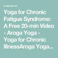 Yoga for Chronic Fatigue Syndrome: A Free 20-min Video - Aroga Yoga - Yoga for Chronic IllnessAroga Yoga – Yoga for Chronic Illness