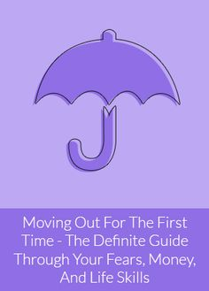 Moving Out For The First Time – The Definite Guide Through Your Fears, Money, And Life Skills