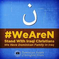 """Show solidarity with Iraqi Christians that are being forced to give up their homes and being persecuted with the Arabic ن (N) for """"Nazarene"""" or Christian.  ISIS gave the Dominican Sisters in  Mosul a message that the Christians have three choices:      To be converted into Islam     To pay Aljizya (pay tribute) to ISIS     To leave Mosul with only their clothes on.  Stand With Iraqi Christians. #WeAreN #ن"""