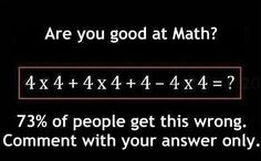4x4+4x4+4-4x4=, answer for math problem (you can check your answer by clicking the image link). HINT, if you guess 320 you're wrong...