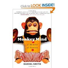 Monkey Mind: A Memoir of Anxiety -- I very much enjoyed the engaging article in the NYT Mag based on this book