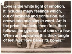 Love is the white light of emotion...