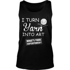 I TURN YARN INTO ART T-Shirt #gift #ideas #Popular #Everything #Videos #Shop #Animals #pets #Architecture #Art #Cars #motorcycles #Celebrities #DIY #crafts #Design #Education #Entertainment #Food #drink #Gardening #Geek #Hair #beauty #Health #fitness #History #Holidays #events #Home decor #Humor #Illustrations #posters #Kids #parenting #Men #Outdoors #Photography #Products #Quotes #Science #nature #Sports #Tattoos #Technology #Travel #Weddings #Women