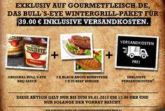 EXKLUSIV FÜR EUCH:   UNSER BULL´S-EYE WINTERGRILL-PAKET    Wir grillen auch im Januar und laden euch ein mitzumachen.     - Original Bull´s-Eye BBQ Sauce  - 2x Black Angus Rumpsteaks  - 2x US Beef Burger    Paketpreis: 39,00 €   inkl. Versandkosten*    Zum Angebot:  http://www.gourmetfleisch.de/gourmetpakete/gourmetpaket-bulls-eye.html    Gültig bis 09.01.2013 um 17:00 Uhr    Wir wünschen euch viel Spaß dabei.