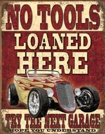 No Tools Loaned Here - Hot Rod - Rustic Tin Sign Made in USA