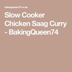 Slow Cooker Chicken Saag Curry - BakingQueen74