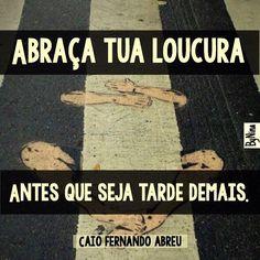 Sobre as loucuras necessárias... Abraça forte todas elas! #frases #loucura #abrace #cfa #caiofernandoabreu #instabynina
