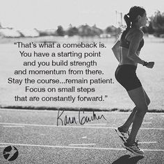 Small steps forward are steps in the right direction. Kara Goucher.