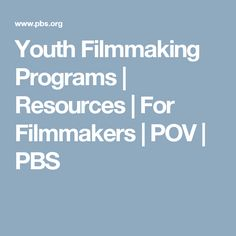 Youth Filmmaking Programs | Resources | For Filmmakers | POV | PBS