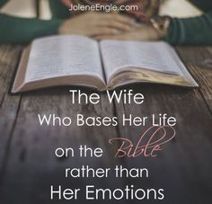 The Wife Who Bases Her Life on the Bible rather than Her Emotions by Jolene Engle .no, Romantikk, Kjærlighet, Love, Romance Godly Wife, Godly Marriage, Godly Woman, Marriage Advice, Love And Marriage, Virtuous Woman, Successful Marriage, Happy Marriage, Marriage Bible Study