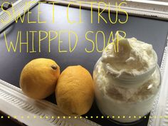 Recipe: Sweet Citrus Whipped Soap