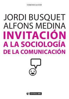 Invitación a la sociología de la comunicación / Jordi Busquet, Alfons Medina