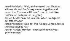 Scenes Jensen n Jared would be embrassed for their children to see...