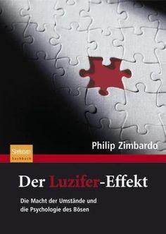 Der Luzifer-Effekt: Die Macht der Umstände und die Psychologie des Bösen: Amazon.de: Philip G. Zimbardo, Karsten Petersen: Bücher
