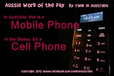 "AUSSIE WORD OF THE DAY: Americans used to say ""mobile phone"" when they first came out, but over the years we have adopted ""cell phone"" instead. Of course, we would understand if an Aussie asked, ""What's your mobile number? Moving To Australia, Thing 1, Cool Countries, Word Of The Day, Story Of My Life, Things To Know, Coming Out, Over The Years, Funny Quotes"